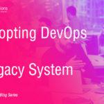 Blog - Adopting DevOps for Legacy System